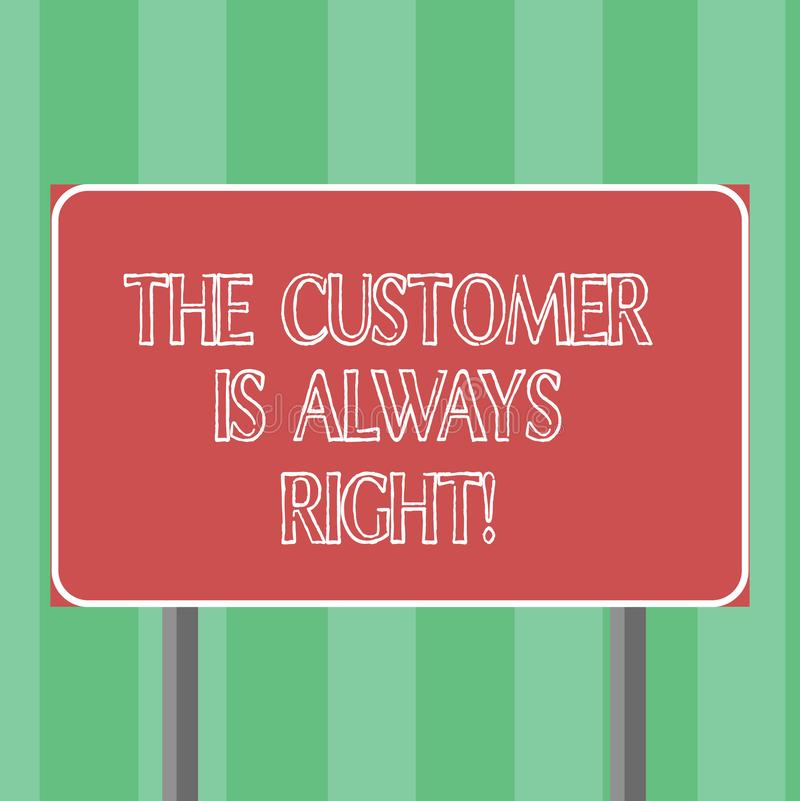 Handwriting text The Customer Is Always Right. Concept meaning You have to warranty your clients satisfaction Blank stock illustration