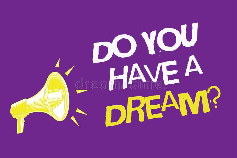 Handwriting text Do You Have A Dream question. Concept meaning asking someone about life goals Achievements Three lines text idea. Messages ideas alarm speaker vector illustration