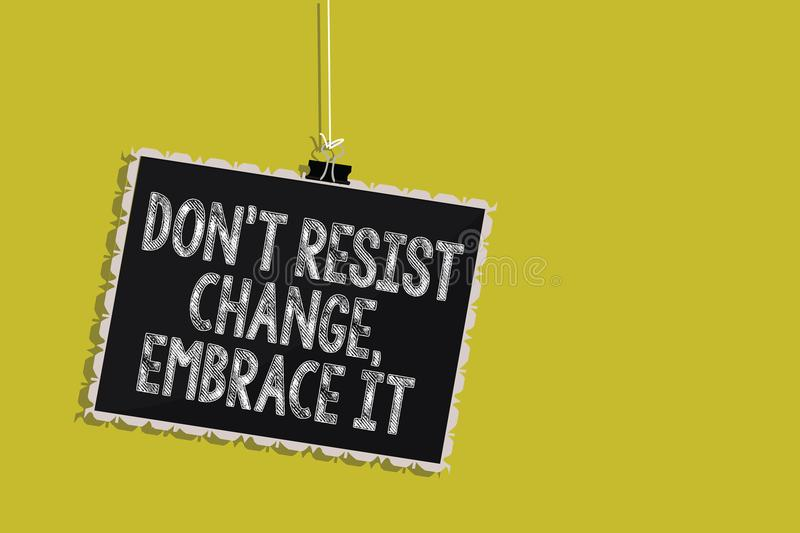 Handwriting text Don t not Resist Change, Embrace It.. Concept meaning Be open to changes try new things positive Hanging blackboa vector illustration