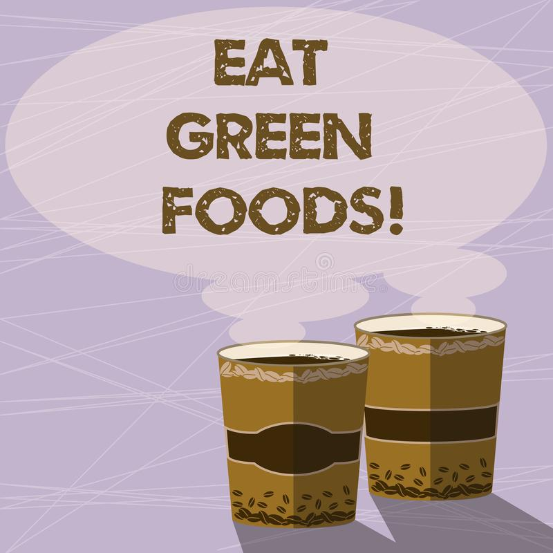 Handwriting text Eat Green Foods. Concept meaning Eating more vegetables healthy diet vegetarian veggie demonstrating. Two To Go Cup with Beverage and Steam vector illustration