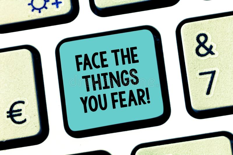 Handwriting text Face The Things You Fear. Concept meaning Have courage to confront scary situations Keyboard key. Intention to create computer message pressing stock photo