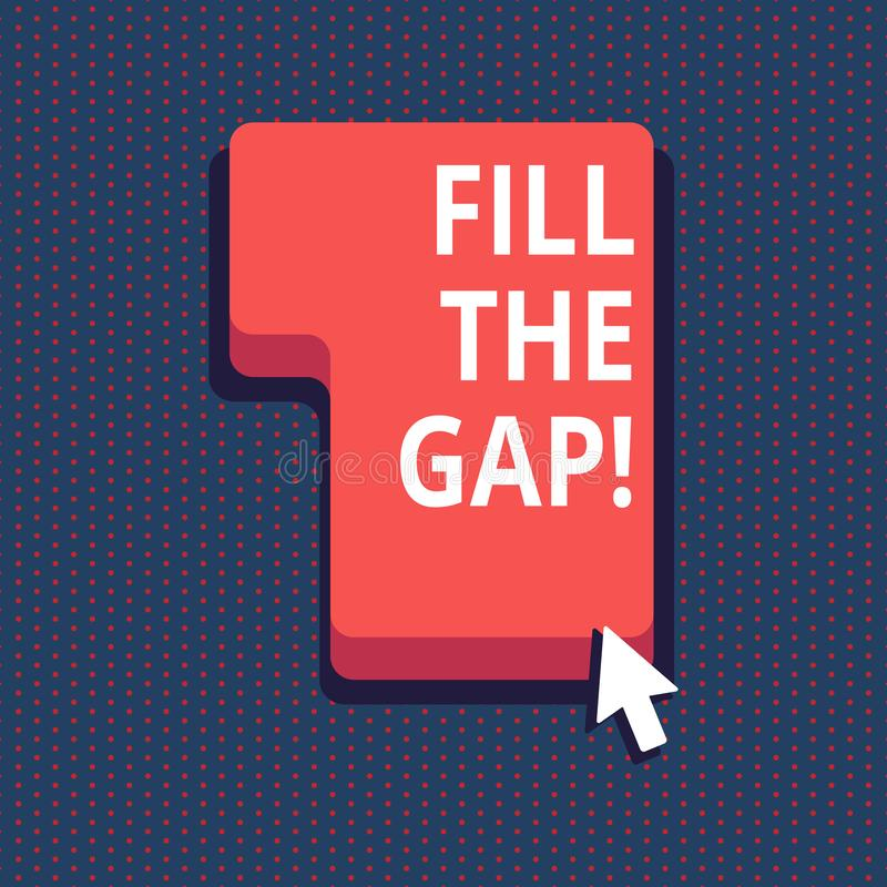 Handwriting text Fill The Gap. Concept meaning Put he missing part in its right place Solution to the puzzle. Handwriting text Fill The Gap. Concept meaning Put royalty free illustration