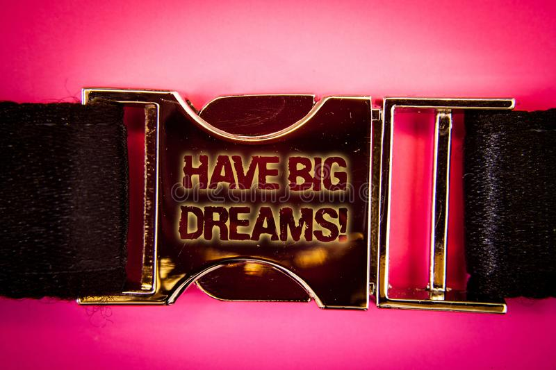 Handwriting text Have Big Dreams Motivational Call. Concept meaning Future Ambition Desire Motivation Goal Words written black gol. D bealt seatbelt trousers stock photography