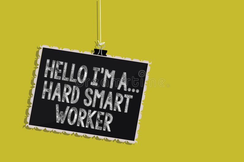 Handwriting text Hello I am A ... Hard Smart Worker. Concept meaning Intelligence at your job Fast Clever Hanging blackboard messa. Ge communication information stock illustration