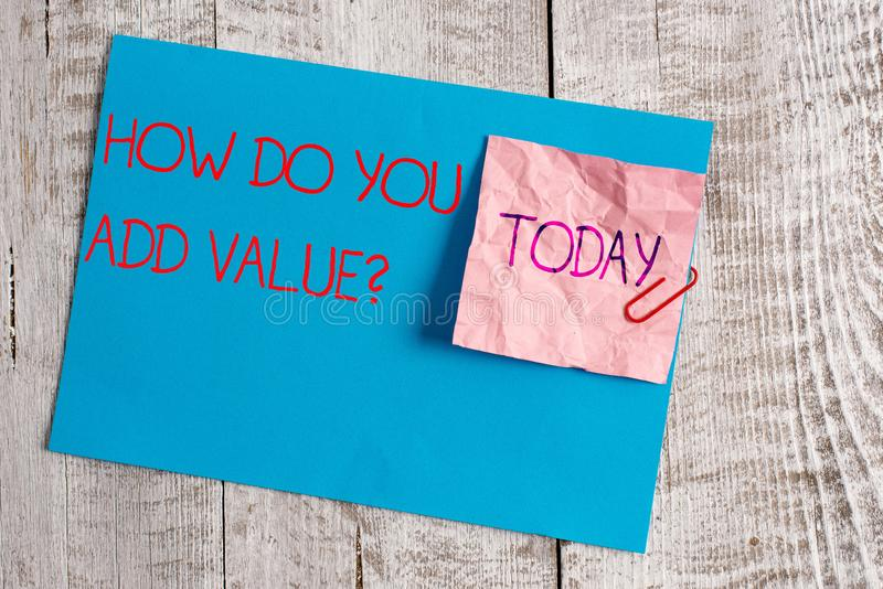 Handwriting text How Do You Add Value Question. Concept meaning improve work undertaking production process Wrinkle. Handwriting text How Do You Add Value stock image