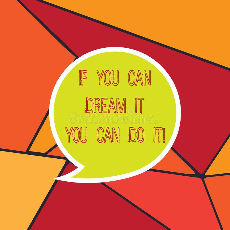 Handwriting text If You Can Dream It You Can Do It. Concept meaning Be able to achieve whatever you imagine Blank Speech Bubble royalty free illustration