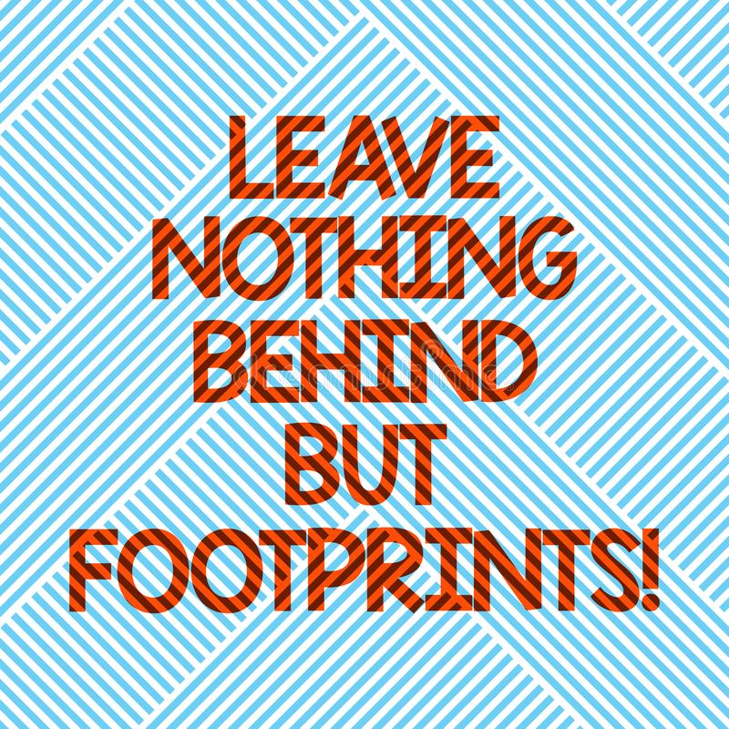 Handwriting text Leave Nothing Behind But Footprints. Concept meaning Do not look back always go forward Diagonal stock illustration