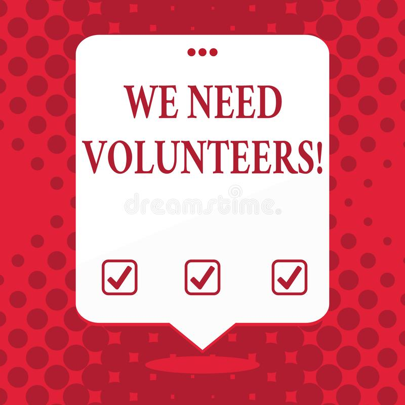 Handwriting text We Need Volunteers. Concept meaning someone who does work without being paid for it Blank Space White. Handwriting text We Need Volunteers royalty free illustration