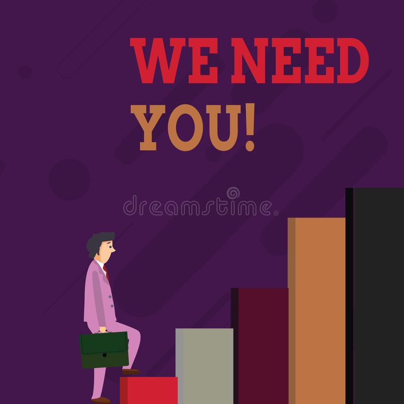 Handwriting text We Need You. Concept meaning asking someone to work together for certain job or target Businessman. Handwriting text We Need You. Conceptual stock illustration