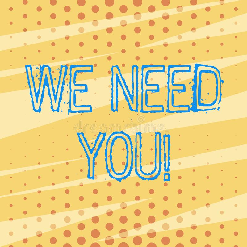Handwriting text We Need You. Concept meaning asking someone to work together for certain job or target Pattern of Tiny. Handwriting text We Need You. Conceptual royalty free illustration