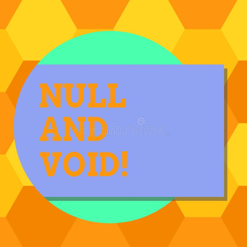Handwriting text Null And Void. Concept meaning Cancel a contract Having no legal force Invalid Ineffective Blank Rectangular. Color Shape with Shadow Coming vector illustration