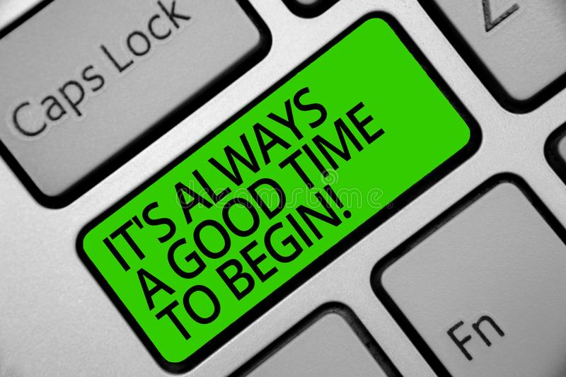 Handwriting text It s is Always A Good Time To Begin. Concept meaning Start again right now Positive attitude Keyboard green key I. Ntention create computer stock images