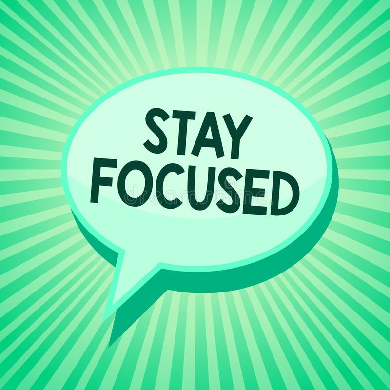 Handwriting text Stay Focused. Concept meaning Be attentive Concentrate Prioritize the task Avoid distractions Green speech bubble. Message reminder rays shadow vector illustration