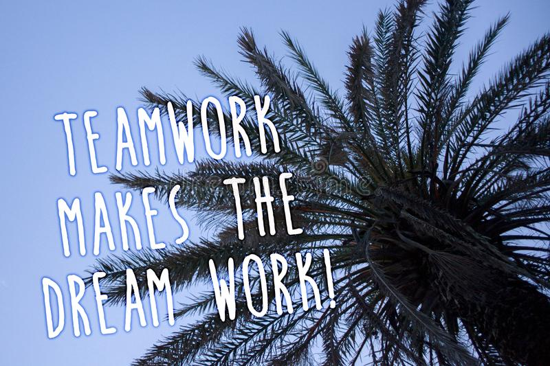 Handwriting text Teamwork Makes The Dream Work Call. Concept meaning Camaraderie helps achieve success Tall palm tree blue sky ide. As messages thoughts feelings stock images