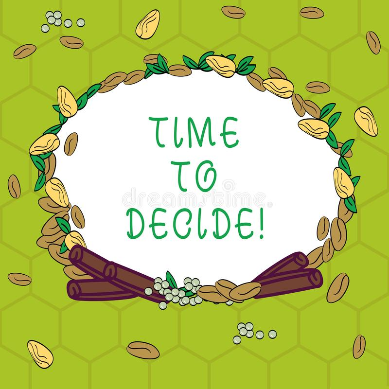 Handwriting text Time To Decide. Concept meaning Right moment for make a choice between some alternatives Wreath Made of. Different Color Seeds Leaves and royalty free illustration