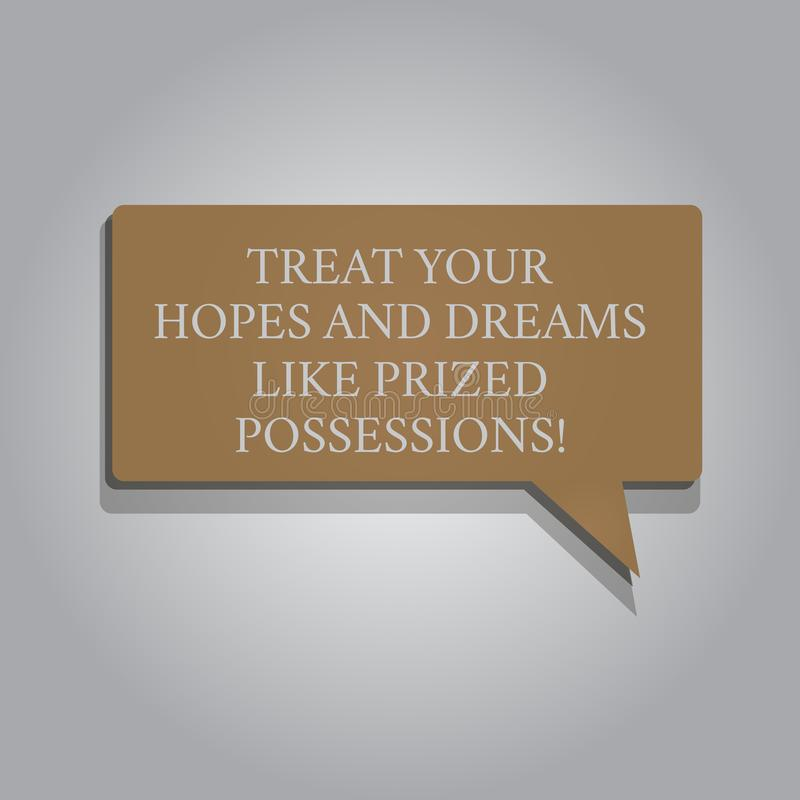 Handwriting text Treat Your Hopes And Dreams Like Prized Possessions. Concept meaning Value your wishes Rectangular. Shape Solid color Halftone Blank Speech vector illustration