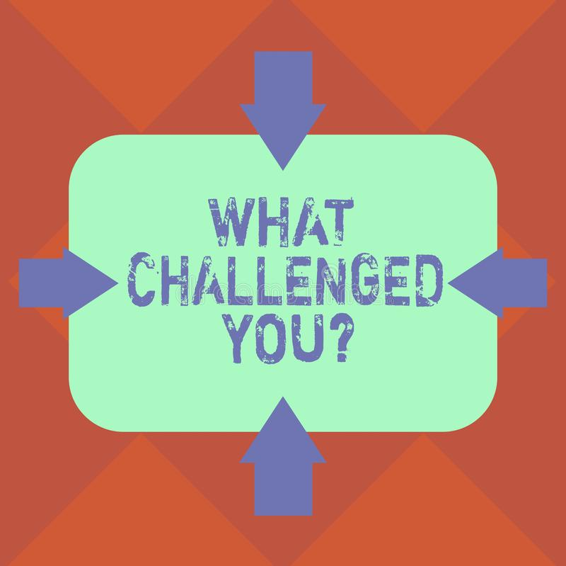 Handwriting text What Challenged You. Concept meaning call someone to participate in competitive situation Arrows on. Four Sides of Blank Rectangular Shape royalty free illustration