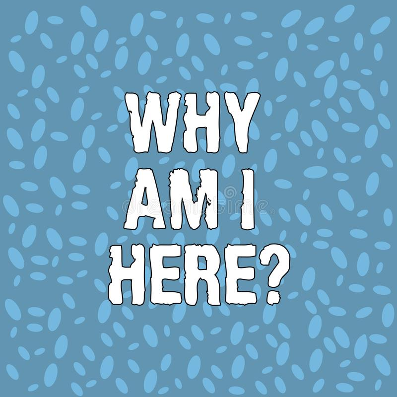 Free Handwriting Text Why Am I Here. Concept Meaning Questions About The Purpose And Meaning Of Huanalysis Existence Various Royalty Free Stock Photography - 135307947