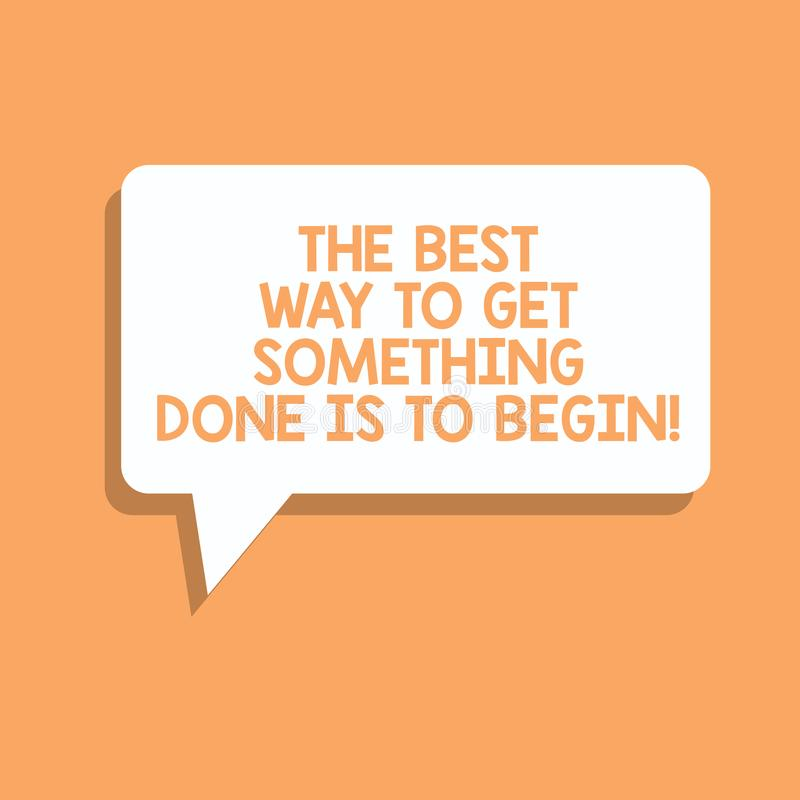 Handwriting text writing The Best Way To Get Something Done Is To Begin. Concept meaning Start doing to get results Rectangular. Speech Bubble in Solid Color royalty free illustration