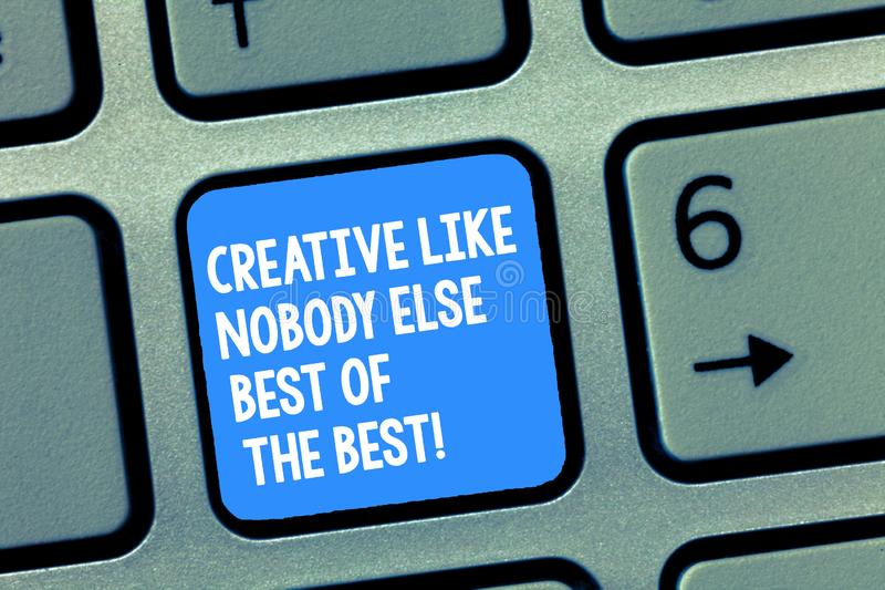 Handwriting text writing Creative Like Nobody Else Best Of The Best. Concept meaning High quality creativity Keyboard. Key Intention to create computer message stock photo
