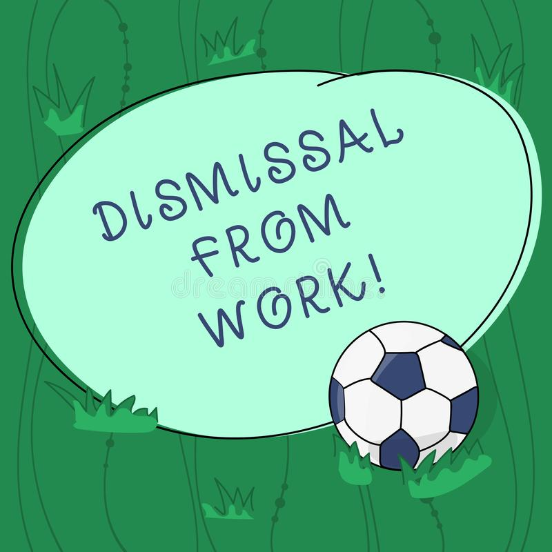 Handwriting text writing Dismissal From Work. Concept meaning Terminated from Employment for reason Get fired Soccer. Ball on the Grass and Blank Outlined Round stock illustration