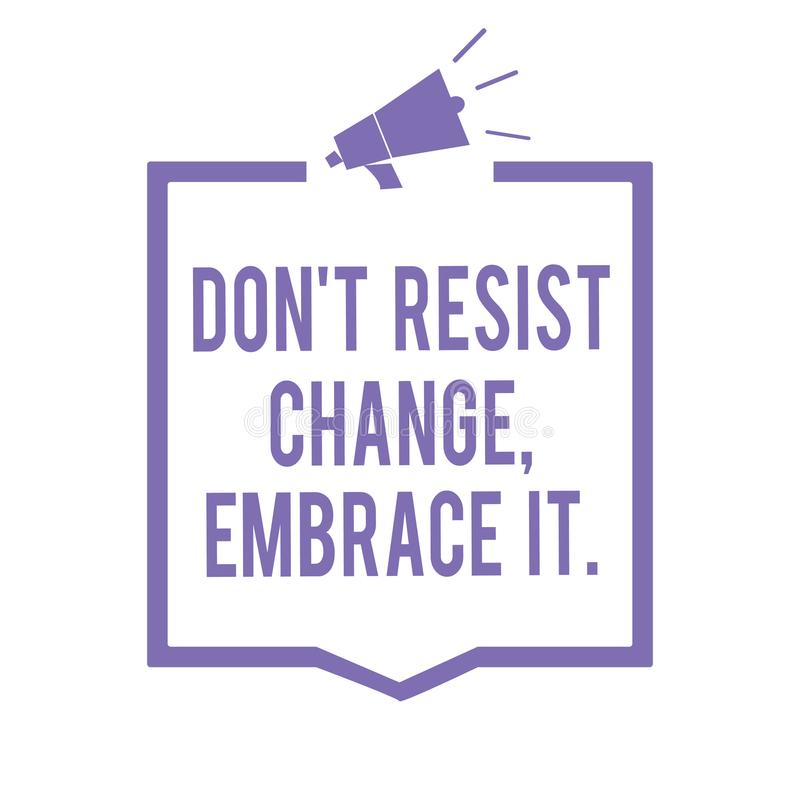 Handwriting text writing Don t not Resist Change, Embrace It. Concept meaning Be open to changes try new things positive Megaphone. Loudspeaker purple frame royalty free illustration