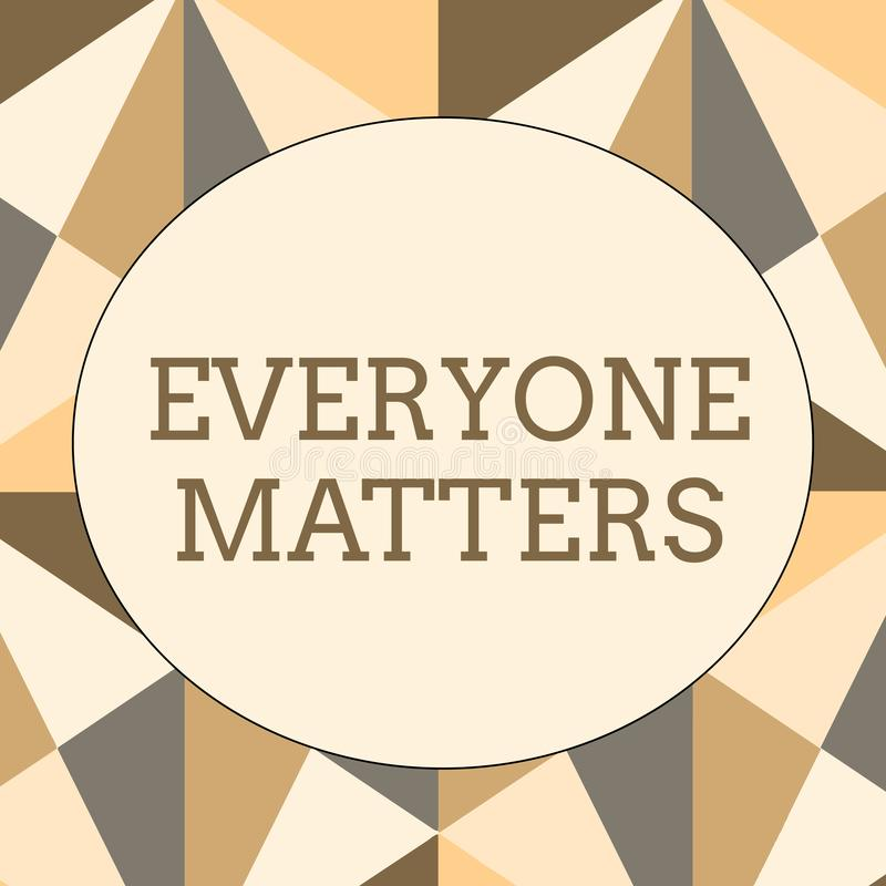 Handwriting text writing Everyone Matters. Concept meaning all the showing have right to get dignity and respect Obtuse. Handwriting text writing Everyone royalty free illustration