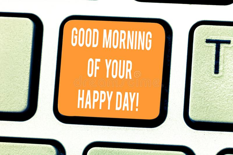 Handwriting text writing Good Morning Of Your Happy Day. Concept meaning Greeting best wishes happiness in life Keyboard. Key Intention to create computer royalty free stock photo