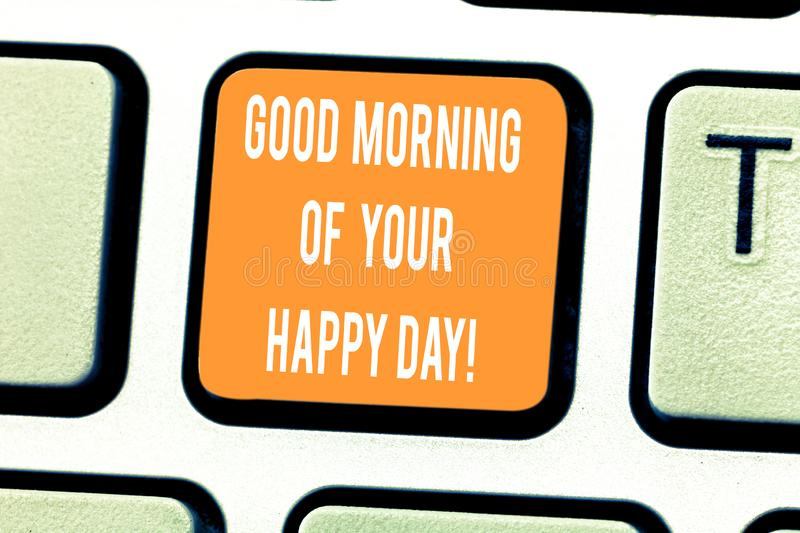 Handwriting text writing Good Morning Of Your Happy Day. Concept meaning Greeting best wishes happiness in life Keyboard. Key Intention to create computer stock photos