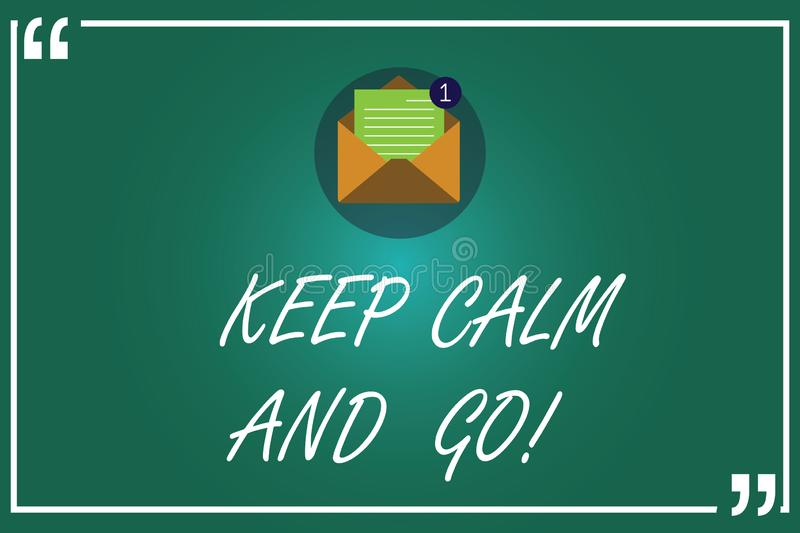 Handwriting text writing Keep Calm And Go. Concept meaning Be relaxed and continue working Motivation inspiration Open stock illustration