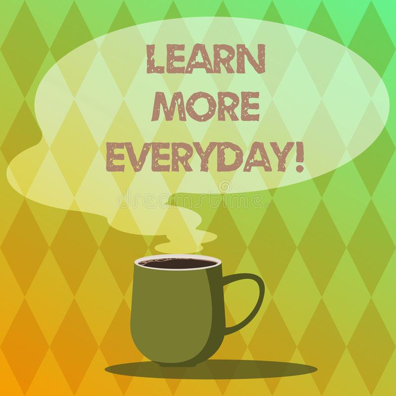 Handwriting text writing Learn More Everyday. Concept meaning Getting knowledge in different subjects over time Mug. Photo Cup of Hot Coffee with Blank Color royalty free illustration