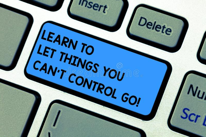 Handwriting text writing Learn To Let Things You Can T Control Go. Concept meaning Positive advice for good life royalty free stock image