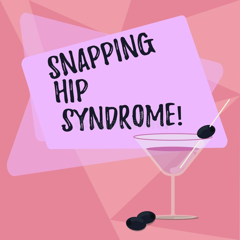 Handwriting text writing Snapping Hip Syndrome. Concept meaning audible snap or click that occurs in or around the hip. Filled Cocktail Wine Glass with Olive on vector illustration