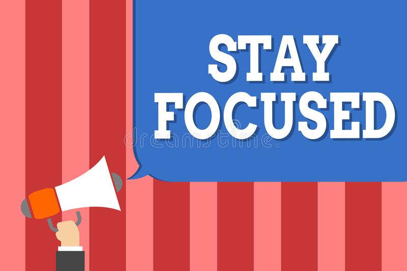 Handwriting text writing Stay Focused. Concept meaning Be attentive Concentrate Prioritize the task Avoid distractions Man holding. Megaphone loudspeaker speech vector illustration