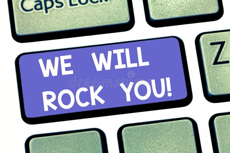 Handwriting text writing We Will Rock You. Concept meaning Rockers slogan Musical melody inspiration motivation Keyboard. Key Intention to create computer royalty free stock images