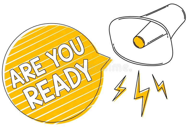 Handwriting text writing Are You Ready. Concept meaning Alertness Preparedness Urgency Game Start Hurry Wide awake Megaphone louds. Peaker yellow speech bubble stock illustration