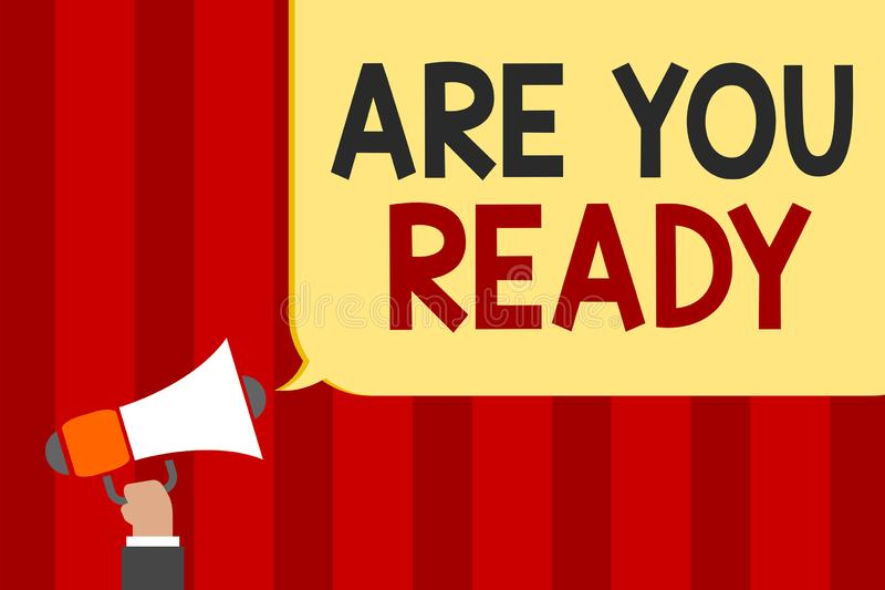 Handwriting text Are You Ready. Concept meaning Alertness Preparedness Urgency Game Start Hurry Wide awake Man holding megaphone l. Oudspeaker speech bubble stock illustration