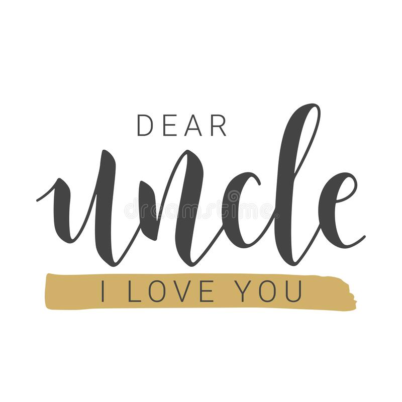 Handwritten Lettering of Dear Uncle I Love You. Vector Illustration. Vector Illustration. Handwritten Lettering of Dear Uncle I Love You. Template for Greeting royalty free illustration