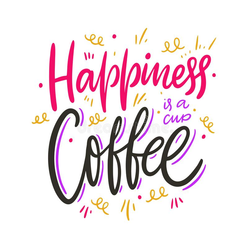 Happiness is a cup coffee. Hand drawn vector lettering quote. Isolated on white background. vector illustration