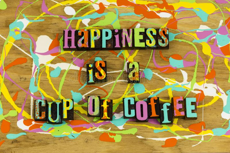 Happiness is cup of coffee. Happy happiness coffee espresso cup break time relax friendship friendly social enjoyment letterpress stock image