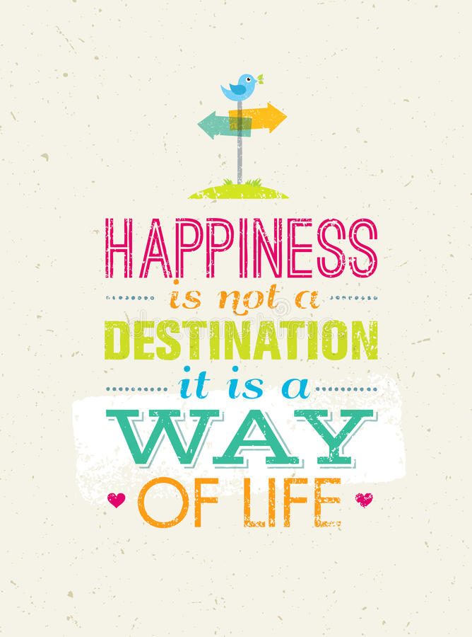 Happiness Is Not A Destination. It Is A Way Of Life. Creative Motivation Quote Vector Poster Concept. Happiness Is Not A Destination. It Is A Way Of Life royalty free illustration