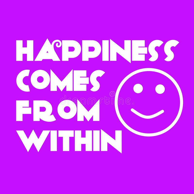 Happiness quote. Motivational and inspirational quotes. Happ. Iness comes from within royalty free illustration