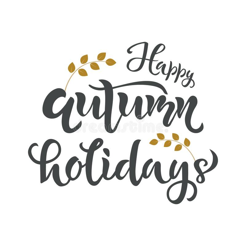Happy autumn holidays lettering quote, text. Season Typography Design for holiday card, poster. Placard royalty free illustration