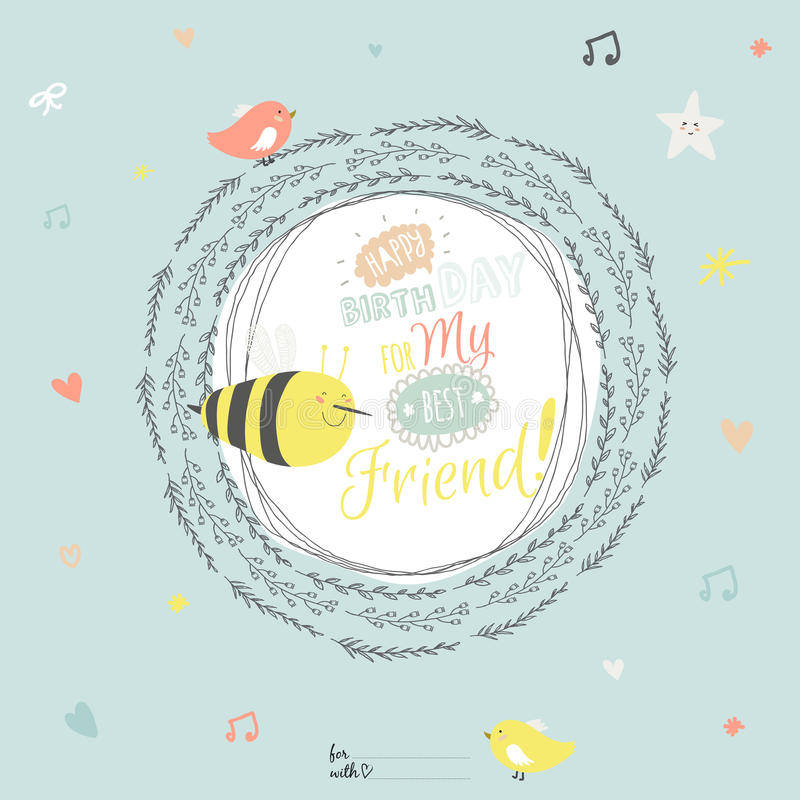 Happy Birthday card with greeting wish and cute. Romantic and love Happy Birthday card with greeting wish to best friend and cute bee in a wreath of leaves in royalty free illustration