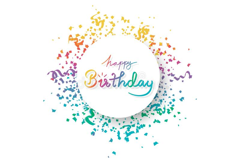 Happy birthday, circle banner frame with multicolor confetti, decoration paper and ribbons explosion, calligraphy celebration. Party on white abstract royalty free illustration