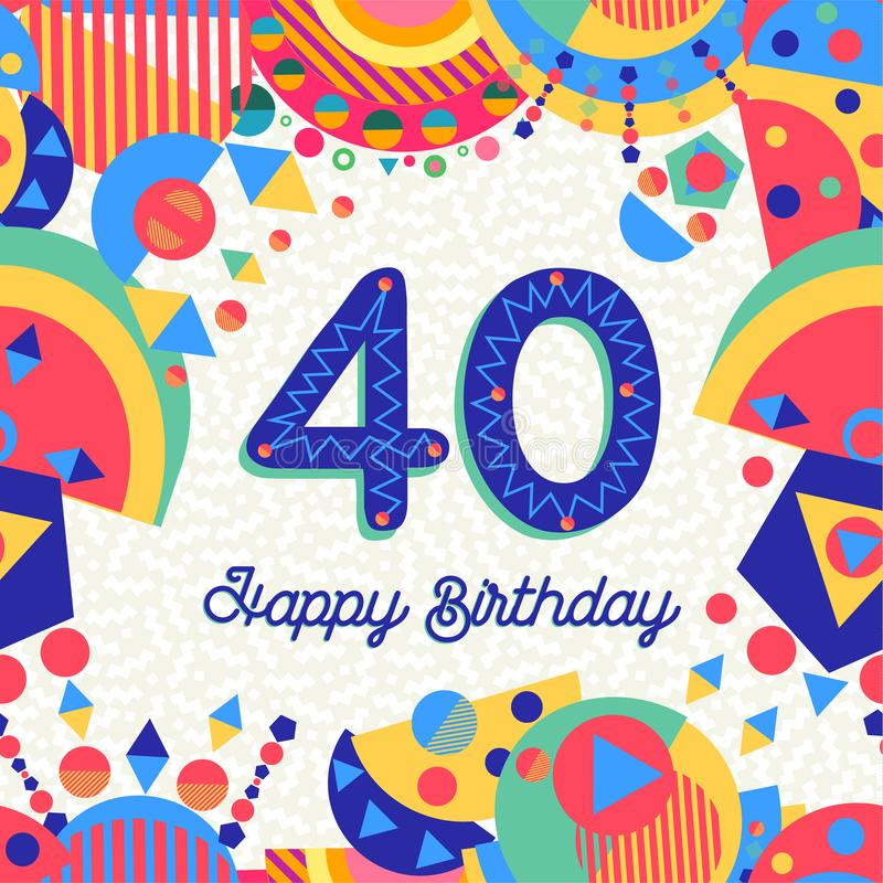 40 forty year birthday party greeting card. Happy Birthday forty 40 year fun design with number, text label and colorful decoration. Ideal for party invitation royalty free illustration