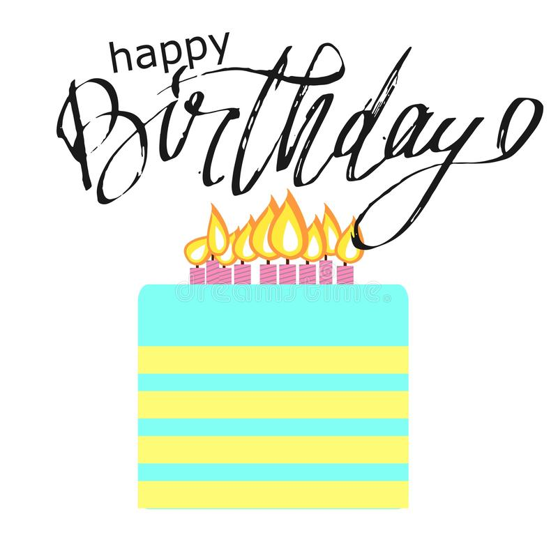 Happy Birthday. Greeting card. Hand lettering for your design. Happy Birthday . Greeting card. Hand lettering for your design. Cake illustration stock illustration