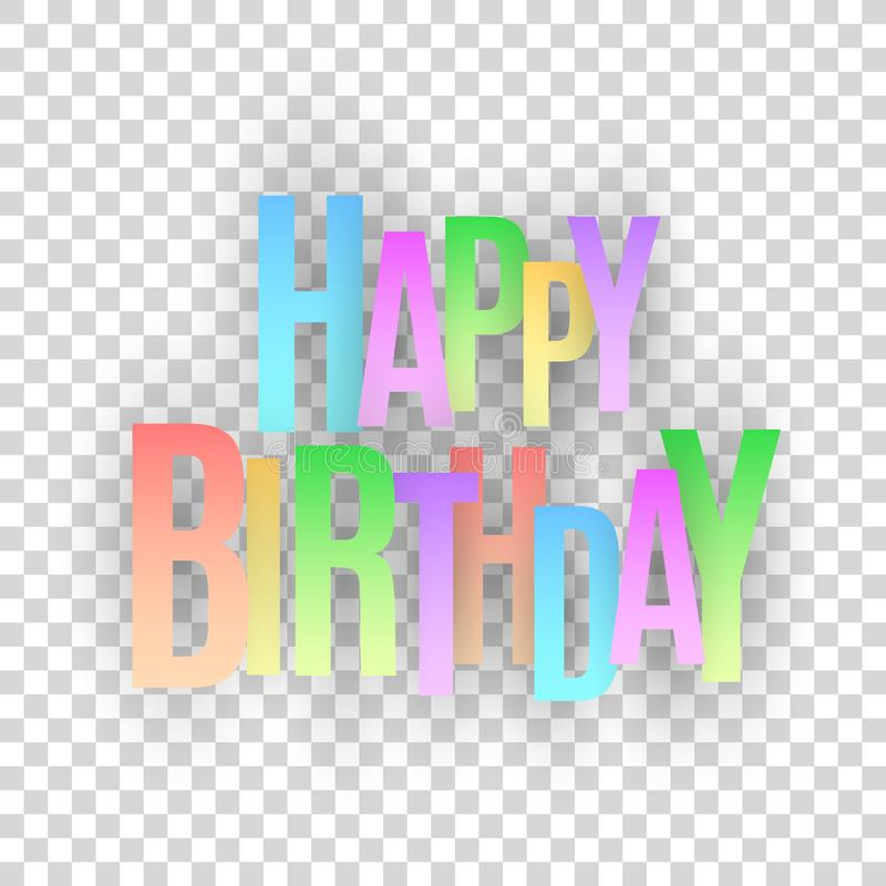 Happy birthday inscription. Multicolored paper letters on a transparent background. Festive graphic element. Vector illustration vector illustration