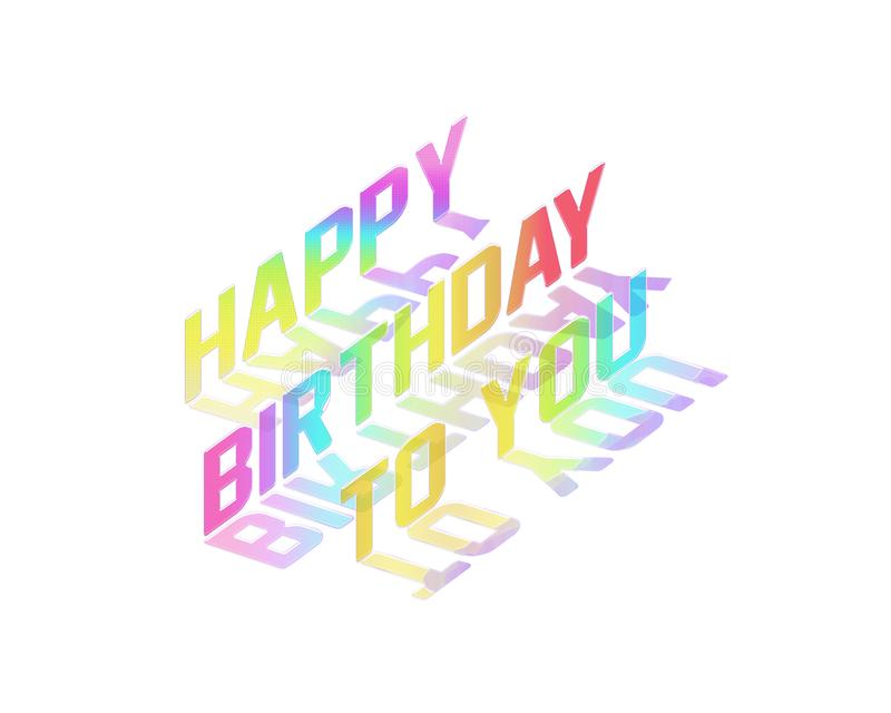 Happy Birthday To You, Celebrate Illustration. Seamless Happy Birthday Celebrate Illustration design for your gifts colorful and shadows royalty free illustration