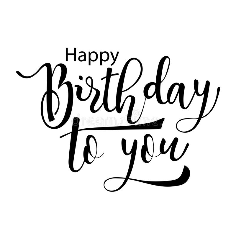 Happy Birthday To You Hand Drawn Calligraphic Lettering Isolated Black Text On White Background Vector Illustration Stock Illustration Illustration Of Handwritten Background 110992676